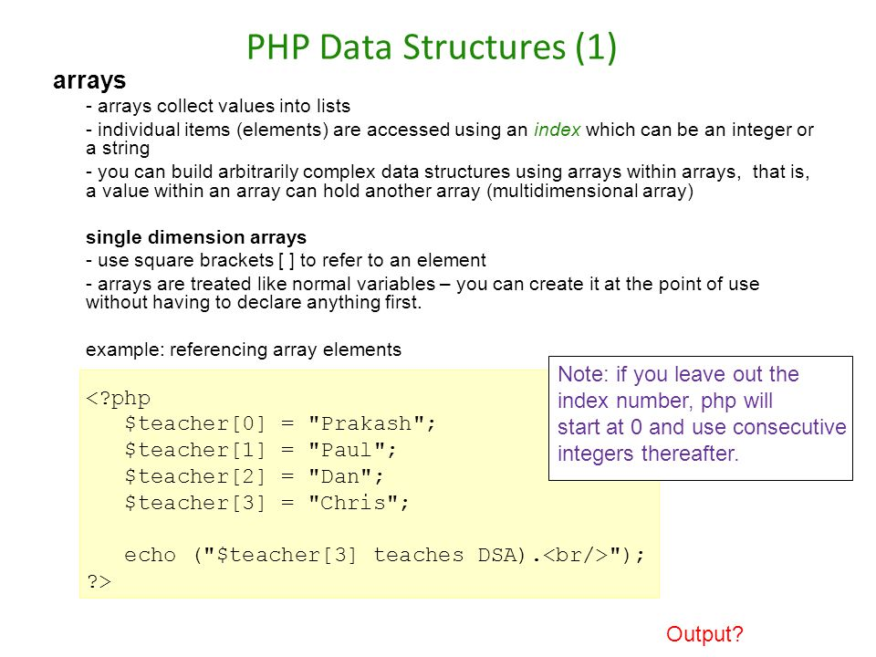 PHP Data Structures (1) arrays $teacher[0] = Prakash ;
